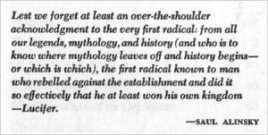 "Alinsky dedicated his book ""Rules for Radicals"" to Lucifer. It is considered the bible of the radical left."