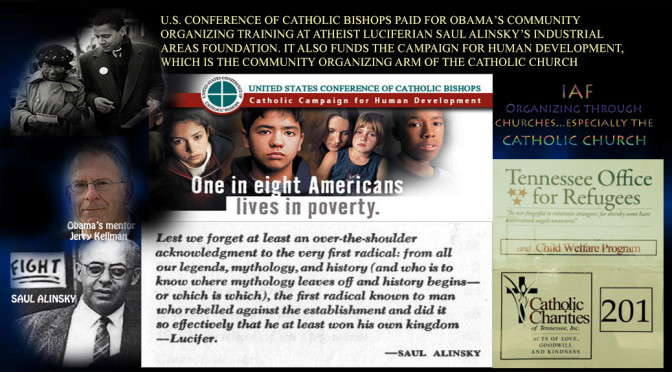 "The United States Conference of Catholic Bishops' ""Campaign for Human Development"" paid a young Barack Obama's airfaire to a training program on community organizing given by the Industrial Areas Foundation, an organization founded by leftist radical Saul Alinsky. His mentor Jerry Kellman's office was on the Catholic Church grounds."