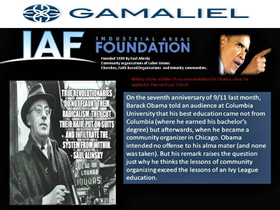 The Gamaliel Foundation which hired BO as community organizer. Gamaliel Foundation is Alinsky's IAF to Black Communities. (GF) was established in 1968 to support the Contract Buyers League, an African-American organization that advocated on behalf of black Chicago homeowners who had been discriminated against by lending institutions. Among Barack Obama's organizing efforts while at Gamaliel Foundation was ACORN